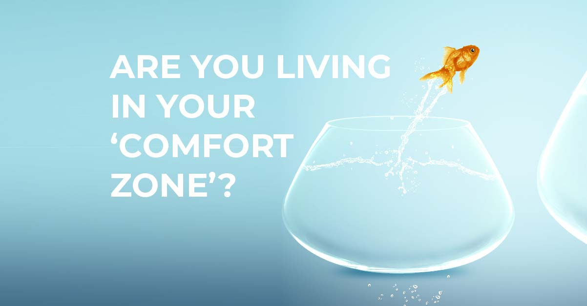 Are you living in your comfort zone?